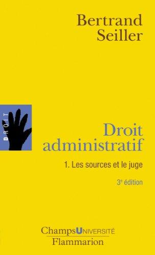Droit administratif : Tome 1, Les sources et le juge