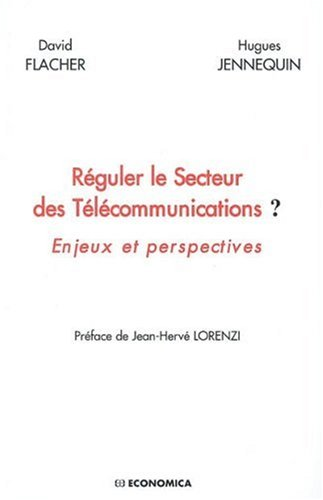 Réguler le Secteur des Télécommunications ? : Enjeux et perspectives par David Flacher, Hugues Jennequin