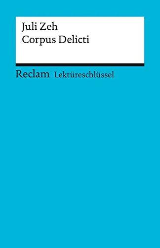 Lektüreschlüssel zu Juli Zeh: Corpus Delicti (Reclams Universal-Bibliothek)