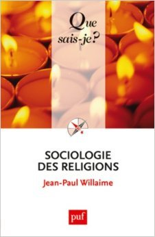 Sociologie des religions de Jean-Paul Willaime ( 22 novembre 2012 ) par Jean-Paul Willaime