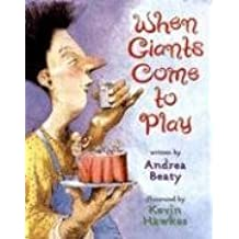 When Giants Come to Play by Andrea Beaty (2006-09-01)