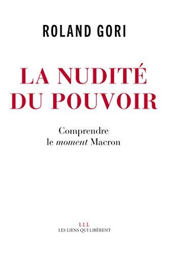 La nudité du pouvoir: Comprendre le moment Macron (LIENS QUI LIBER) par Roland Gori