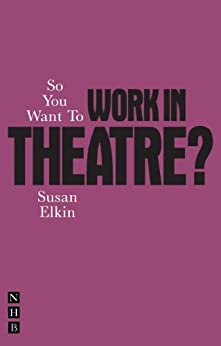 So You Want To Work In Theatre? by [Elkin, Susan]