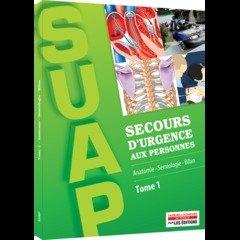 Secours d'urgence aux personnes SUAP : Tome 1, Anatomie, smiologie, bilan