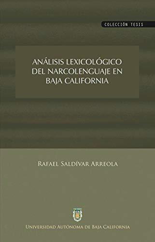 Análisis lexicológico del narcolenguaje en Baja California por Rafael Saldívar Arreola