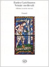 Vetrate medievali. Officine tecniche maestri. Ediz. illustrata