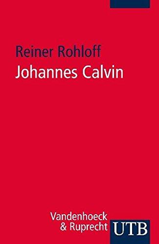Johannes Calvin: Leben, Werk, Wirkung