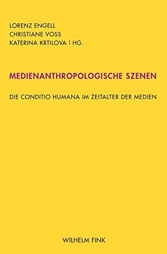 Medienanthropologische Szenen: Die conditio humana im Zeitalter der Medien