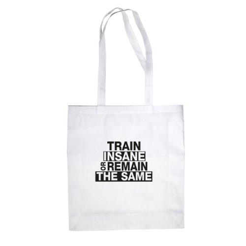 Train Insane or Remain the Same - Stofftasche / Beutel Weiß