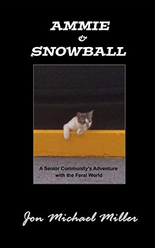Ammie & Snowball: A Senior Community's Adventure with the Feral World -