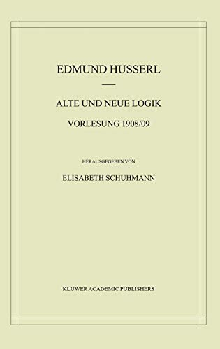 Alte und Neue Logik: Vorlesung 1908/09 (Husserliana: Edmund Husserl - Materialien, Band 6)