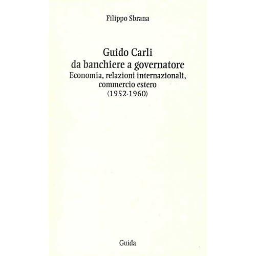 Guido Carli Da Banchiere A Governatore. Economia, Relazioni Internazioali, Commercio Estero (1952-1960)