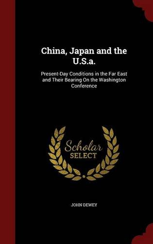 China, Japan and the U.S.a.: Present-Day Conditions in the Far East and Their Bearing On the Washington Conference