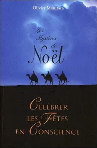 Les Mystères de Noël - Célébrer les Fêtes en Conscience par  Olivier Manitara