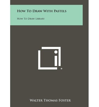 [(How to Draw with Pastels: How to Draw Library)] [Author: Walter Thomas Foster] published on (September, 2012)