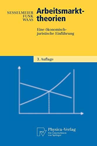 Arbeitsmarkttheorien: Eine ökonomisch-juristische Einführung (Physica-Lehrbuch)