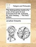 The distinguishing marks of a work of the spirit of God. Extracted from Mr. Edwards, ... By John Wesley, ... The third edition. by Jonathan Edwards (2010-10-20)