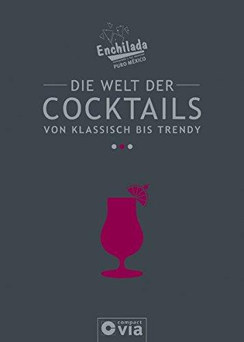Die Welt der Cocktails - von klassisch bis trendy: Das große Enchilada-Cocktailbuch