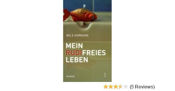 Mein Rudi-freies Leben: Amazon.de: Bele Hornung: Bücher