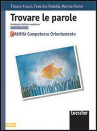 Trovare le parole. Antologia italiana modulare. Abilità, competenze, orientamento. Per la Scuola media: 3