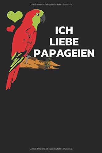 Ich Liebe Papageien: Notizbuch / Notizheft Mit 110 Linierten Seiten
