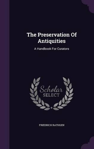 The Preservation Of Antiquities: A Handbook For Curators