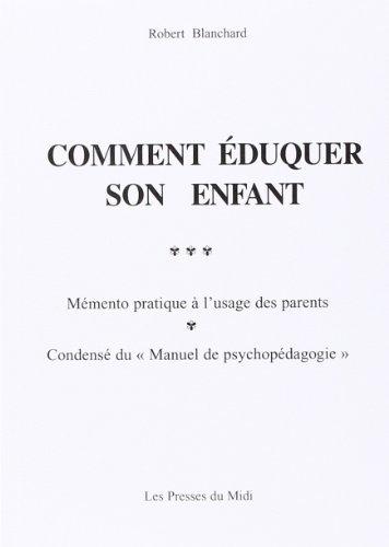 Comment éduquer son enfant : mémento pratique à l'usage des parents, condensé du manuel de psychopédagogie
