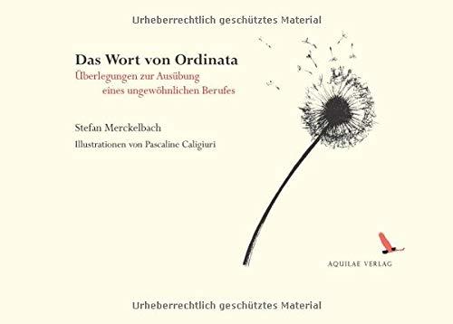 Das Wort von Ordinata: Überlegungen zur Ausübung eines ungewöhnlichen Berufes