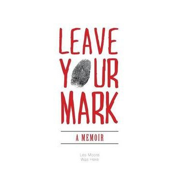 [ LEAVE YOUR MARK - A MEMOIR ] Leave Your Mark - A Memoir By Moore, Les ( Author ) Jun-2014 [ Hardcover ]