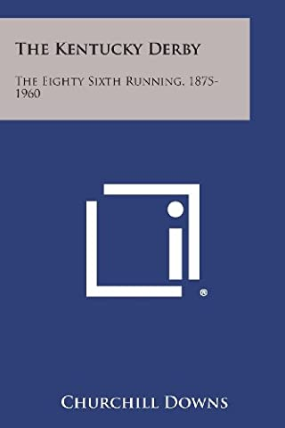 The Kentucky Derby: The Eighty Sixth Running, 1875-1960 (Churchill Derby Downs)