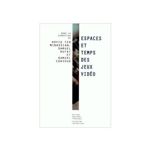 Espaces et temps du jeu vidéo de Samuel Coavoux (Sous la direction de),Samuel Rufat (Sous la direction de),Hovig Ter Minassian (Sous la direction de) ( 11 septembre 2012 )
