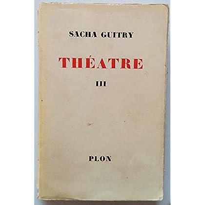 Theatre tome III. deburau - le nouveau testament - faisons un reve - villa a vendre - l' ecole des philosophes - florence.