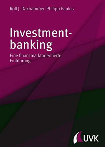 Investmentbanking: Eine finanzmarktorientierte Einführung