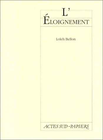 L'Éloignement : [Théâtre de la Gaîté Montparnasse, 12 septembre 1987] par Loleh Bellon