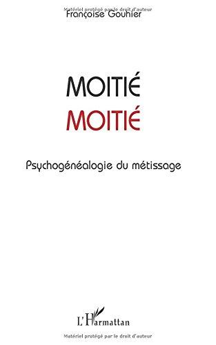 Moitié-Moitié : Psychogénéalogie du métissage