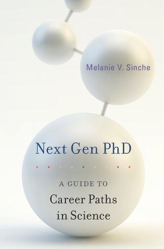 Next Gen PhD: A Guide to Career Paths in Science por Melanie V. Sinche