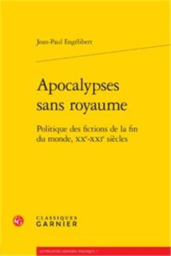 Apocalypses Sans Royaume: Politique Des Fictions de la Fin Du Monde, Xxe-Xxie Siecles (Litterature, Histoire, Politique, Band 7)