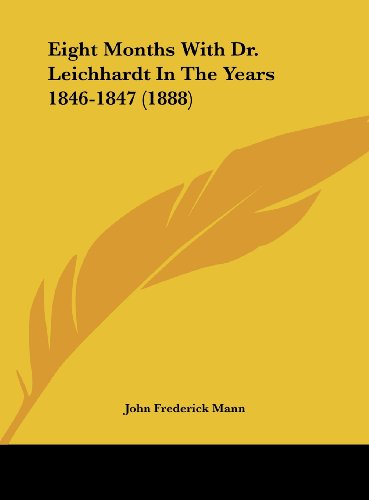 Eight Months with Dr. Leichhardt in the Years 1846-1847 (1888)