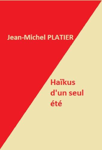 Haïkus d'un seul été par Jean-Michel Platier