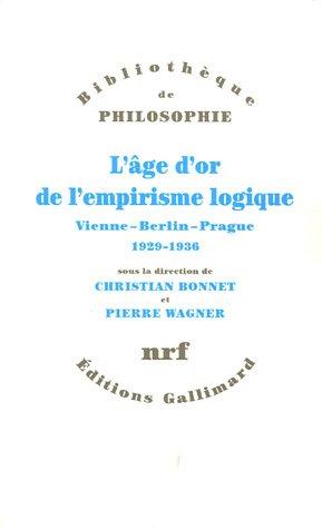 L'age d'or de l'empirisme logique: Vienne - Berlin - Prague, 1929-1936. Textes de philosophie des sciences