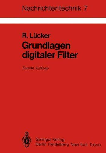 Grundlagen Digitaler Filter: Einführung in Die Theorie Linearer Zeitdiskreter Systeme und Netzwerke (Nachrichtentechnik, Band 7)