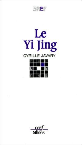 Le Yi Jing : Le Grand Livre du Yin et du Yang par Cyrille Javary