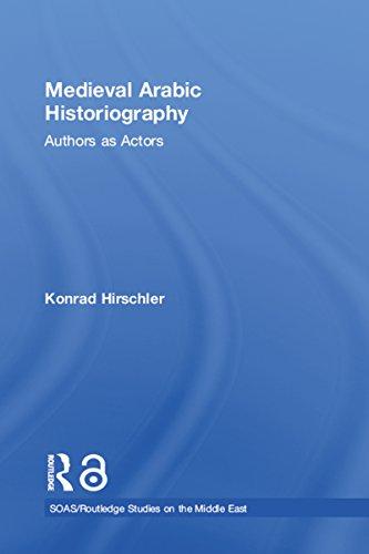 Medieval Arabic Historiography: Authors As Actors (soas/routledge Studies On The Middle East) por Konrad Hirschler Gratis