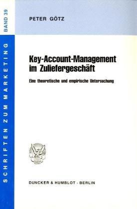Key-Account-Management im Zuliefergeschäft.: Eine theoretische und empirische Untersuchung. (Schriften zum Marketing)
