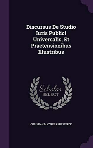 Discursus De Studio Iuris Publici Universalis, Et Praetensionibus Illustribus