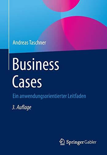 Business Cases: Ein anwendungsorientierter Leitfaden