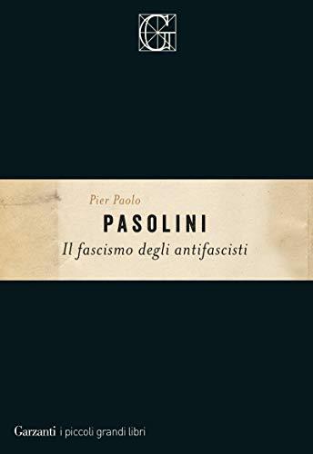 Il fascismo degli antifascisti (Italian Edition) por Pier Paolo Pasolini