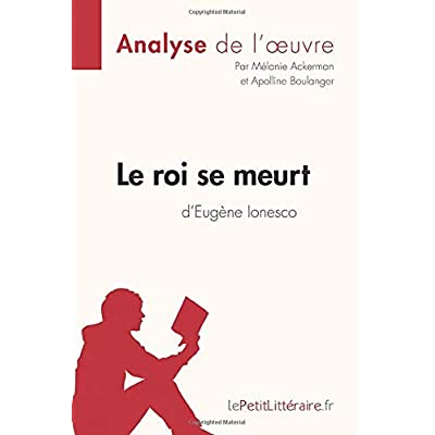 Le roi se meurt d'Eugène Ionesco (Analyse de l'oeuvre): Comprendre la littérature avec lePetitLittéraire.fr