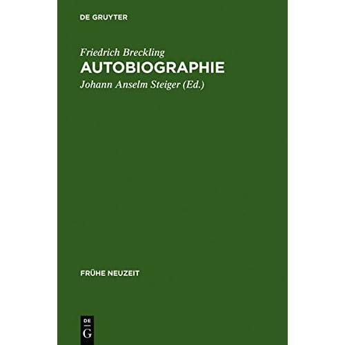 Autobiographie: Ein Fruhneuzeitliches Ego-Dokument Im Spannungsfeld Von Spititualismus, Radikalem Pietismus Und Theosophie (Fra1/4he Neuzeit) by Friedrich Breckling (2011-11-30)