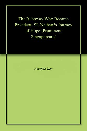 The Runaway Who Became President: SR Nathan's Journey of Hope (Prominent Singaporeans) (English Edition) (Sr Nathan)